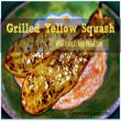 Summer Recipe – Grilled Yellow Squash with Garlic and Parmesan