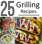 25 Delicious Recipes for the Grill you will want to make now