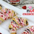 Nutella Crescent Rolls – Valentine's Day or Any Occasion